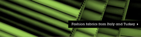 Fashion fabrics from Italy and Turkey